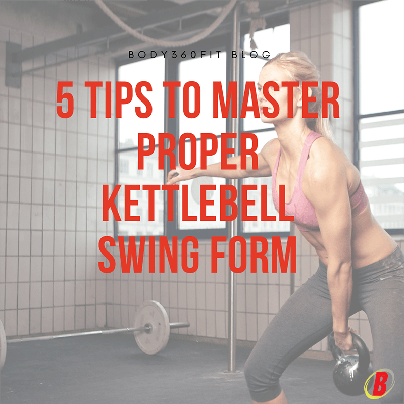 5 Tips To Master Proper Kettlebell Swing Form   Body360 FIt
