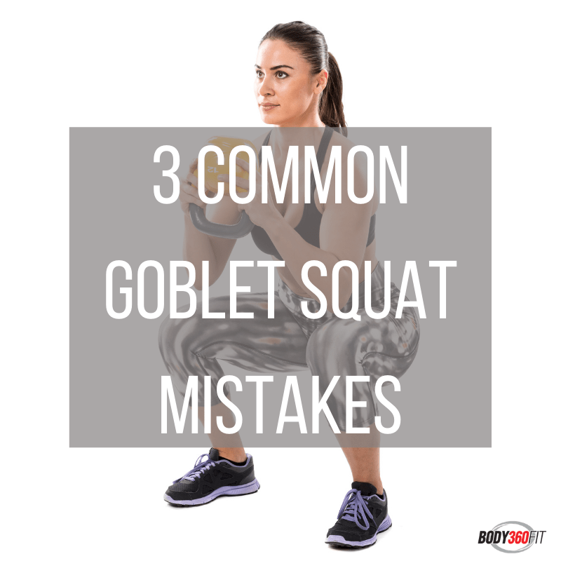 3 Common Goblet Squat Mistakes | Body360 Fit